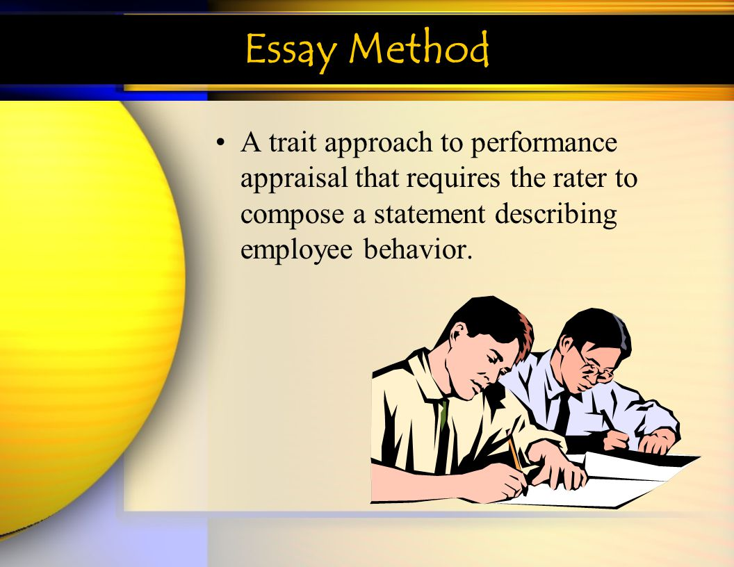 performance appraisals ppt video online  42 essay method a trait approach to performance appraisal that requires the rater to compose a statement describing employee behavior