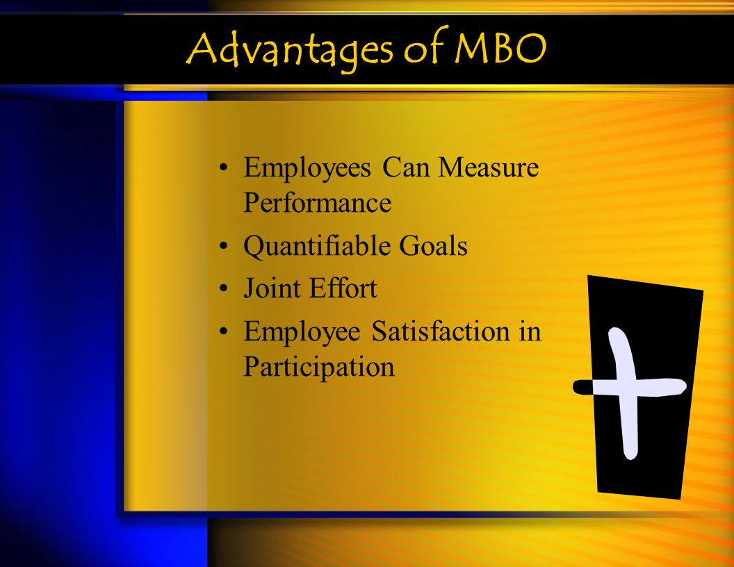 Advantages of MBO Employees Can Measure Performance Quantifiable Goals