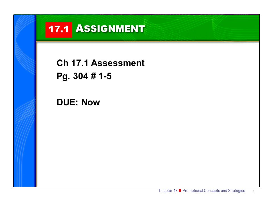 ASSIGNMENT 17.1 Ch 17.1 Assessment Pg. 304 # 1-5 DUE: Now
