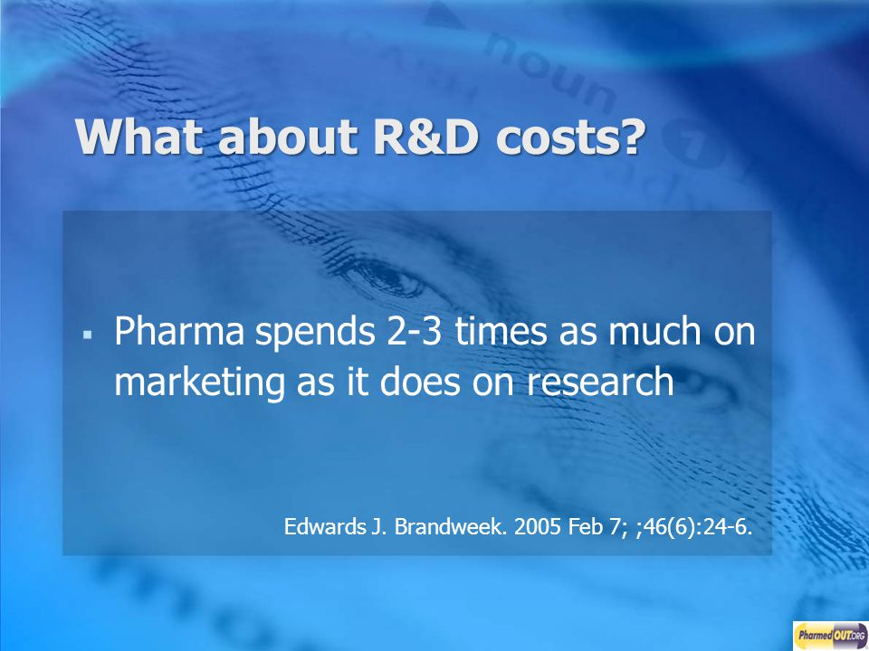 What about R&D costs. Pharma spends 2-3 times as much on marketing as it does on research.