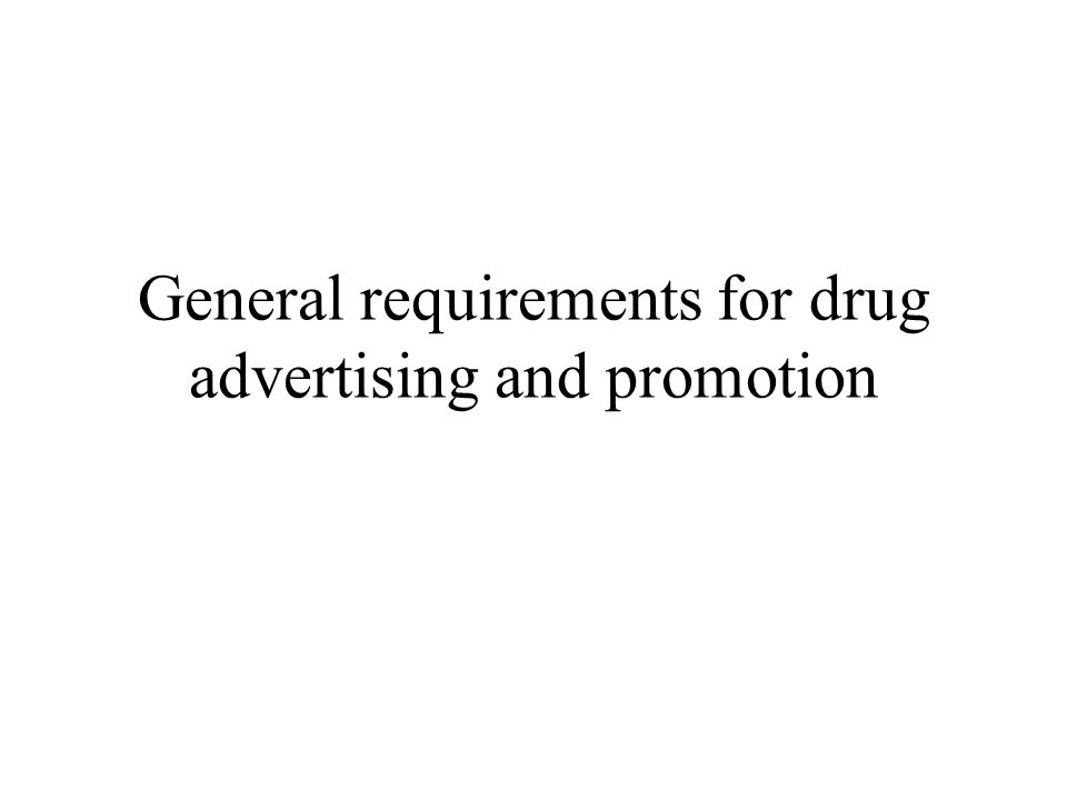 General requirements for drug advertising and promotion