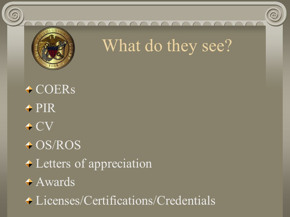 What do they see COERs PIR CV OS/ROS Letters of appreciation Awards
