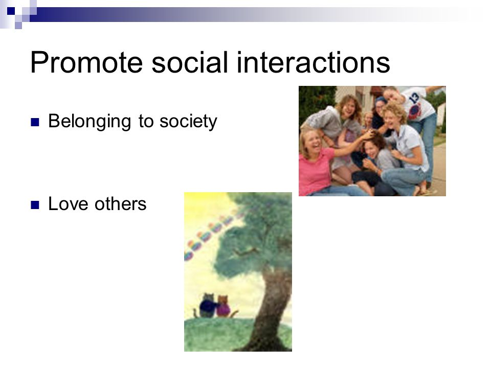 Promote social interactions