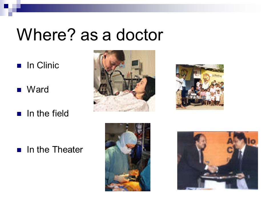 Where as a doctor In Clinic Ward In the field In the Theater