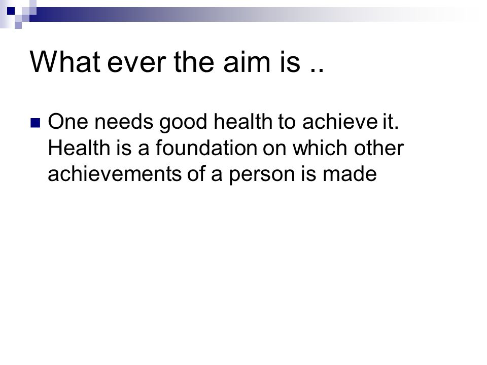 What ever the aim is .. One needs good health to achieve it.