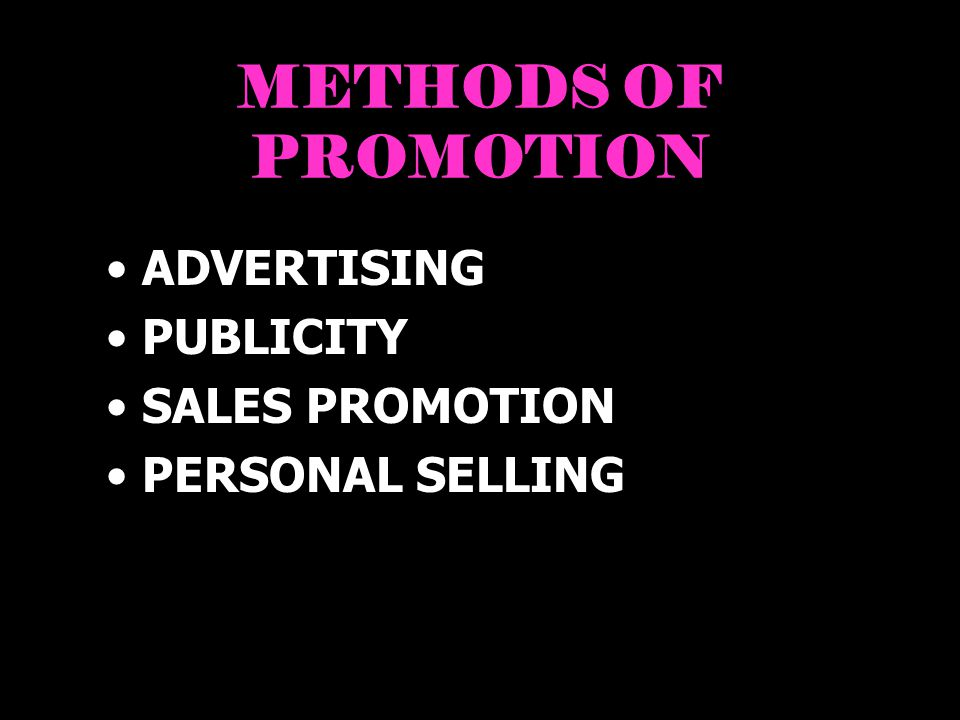 METHODS OF PROMOTION ADVERTISING PUBLICITY SALES PROMOTION
