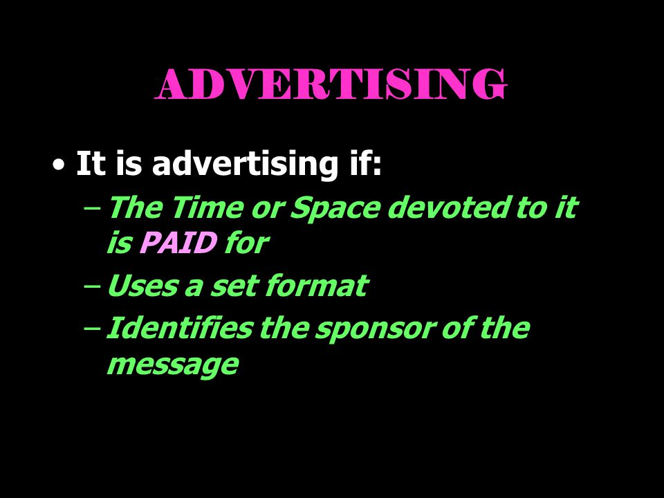 ADVERTISING It is advertising if: