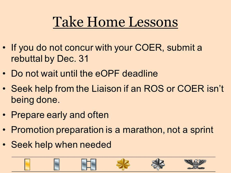 Take Home Lessons If you do not concur with your COER, submit a rebuttal by Dec. 31. Do not wait until the eOPF deadline.