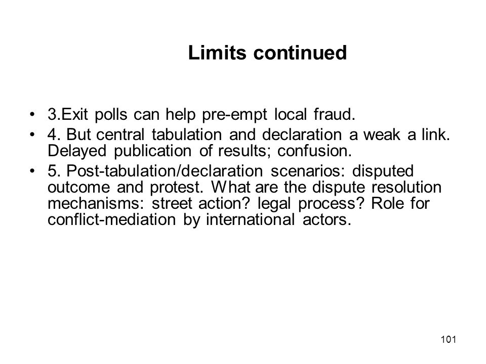 Limits continued 3.Exit polls can help pre-empt local fraud.