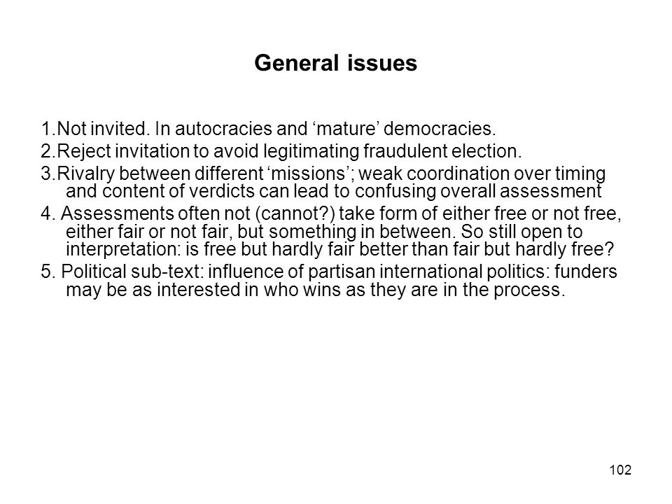 General issues 1.Not invited. In autocracies and 'mature' democracies.