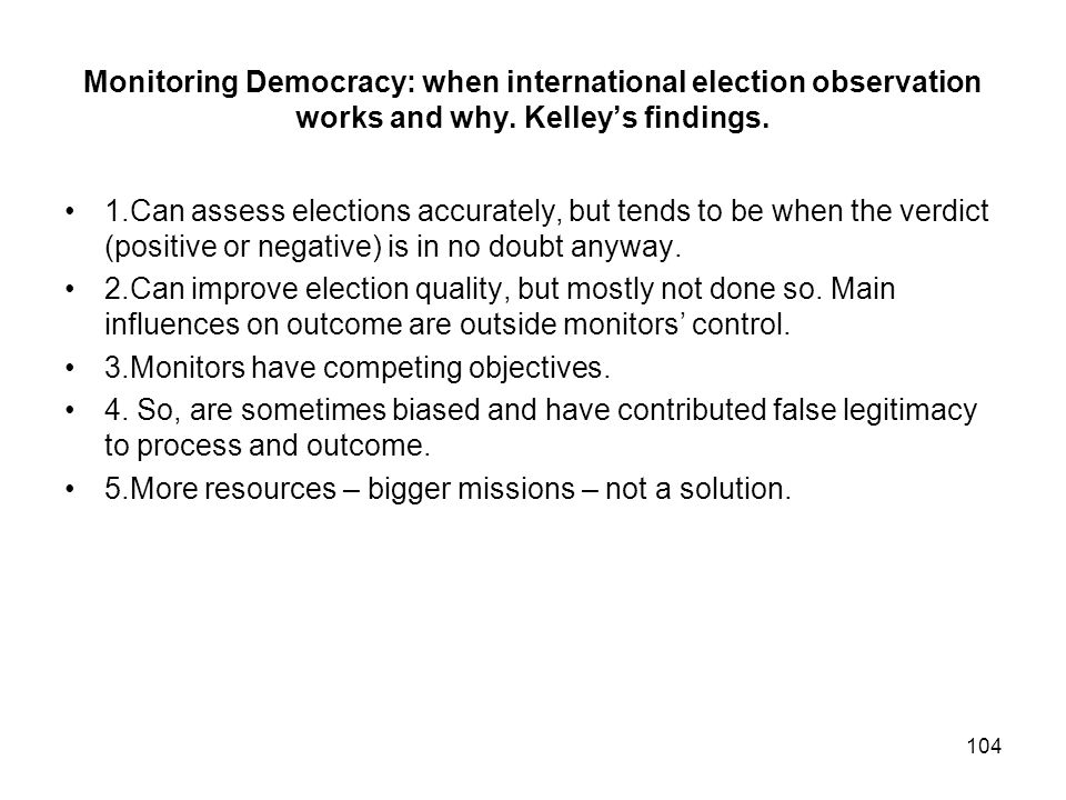 Monitoring Democracy: when international election observation works and why. Kelley's findings.