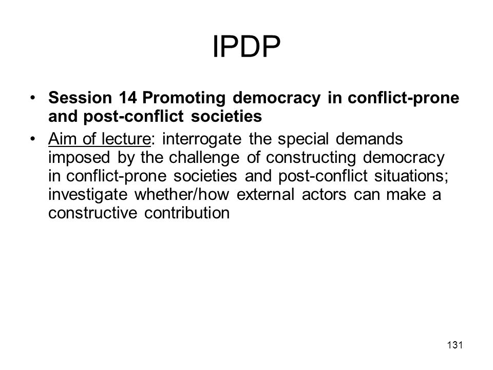 IPDP Session 14 Promoting democracy in conflict-prone and post-conflict societies.