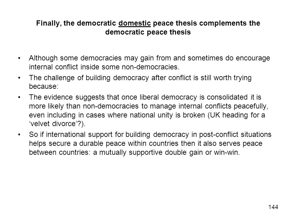 Finally, the democratic domestic peace thesis complements the democratic peace thesis