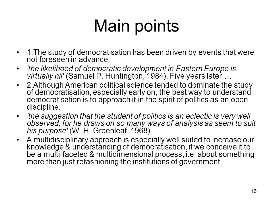 Main points 1.The study of democratisation has been driven by events that were not foreseen in advance.