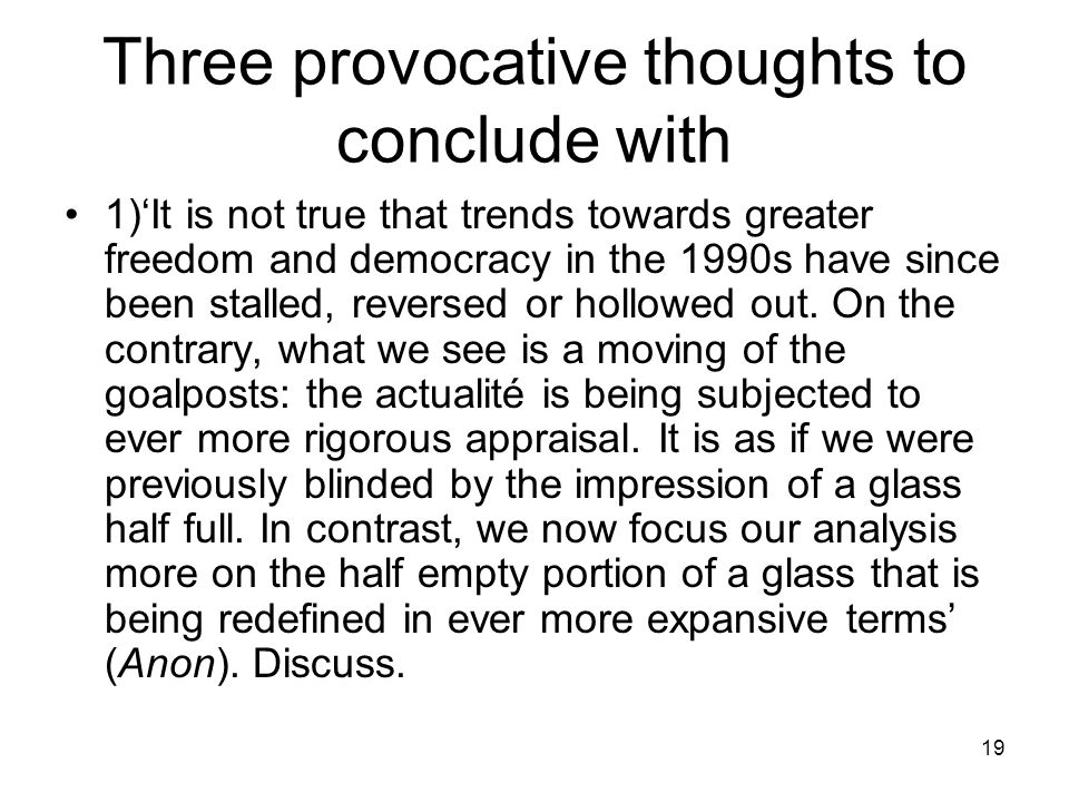 Three provocative thoughts to conclude with