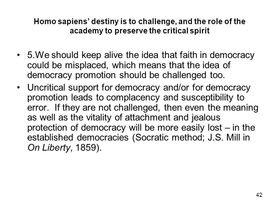 Homo sapiens' destiny is to challenge, and the role of the academy to preserve the critical spirit