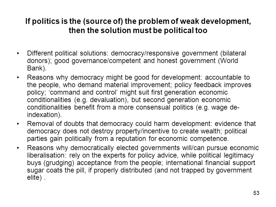 If politics is the (source of) the problem of weak development, then the solution must be political too