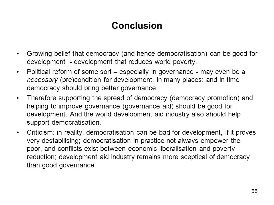 Conclusion Growing belief that democracy (and hence democratisation) can be good for development - development that reduces world poverty.