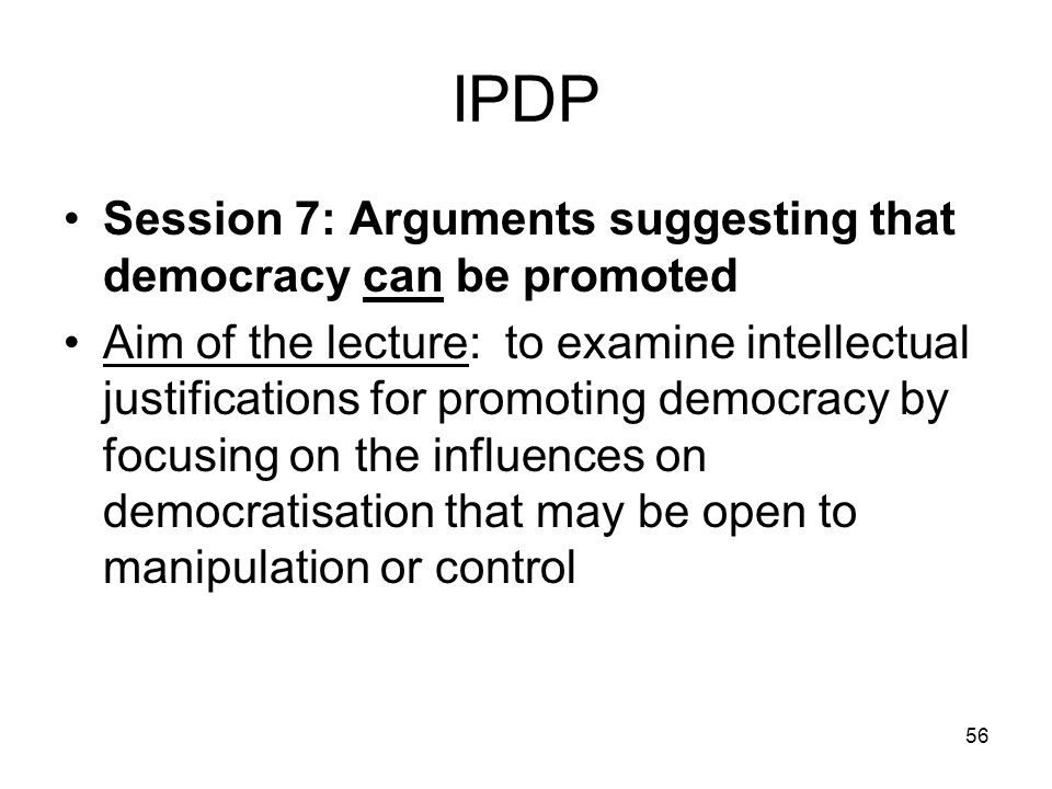 IPDP Session 7: Arguments suggesting that democracy can be promoted