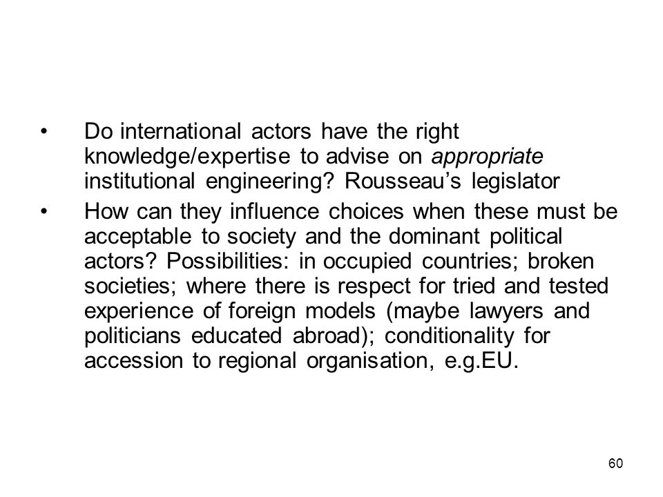 Do international actors have the right knowledge/expertise to advise on appropriate institutional engineering Rousseau's legislator