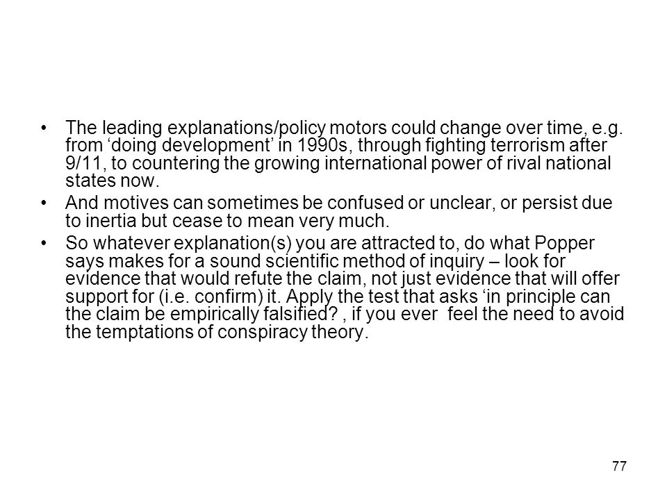 The leading explanations/policy motors could change over time, e. g