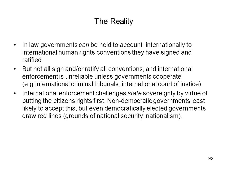 The Reality In law governments can be held to account internationally to international human rights conventions they have signed and ratified.