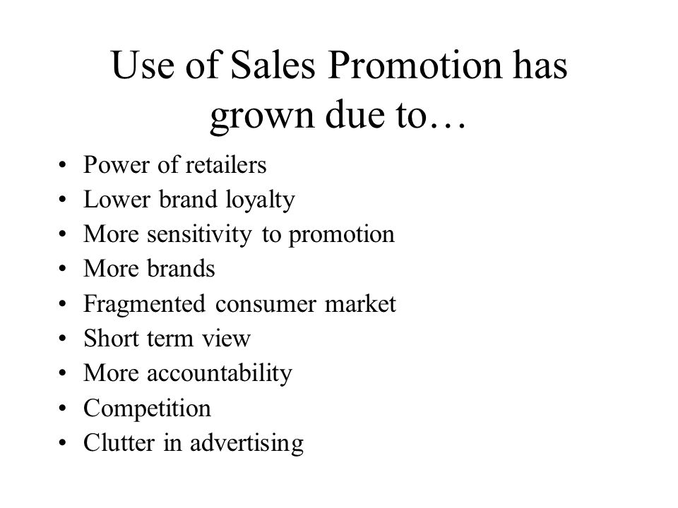 Use of Sales Promotion has grown due to…
