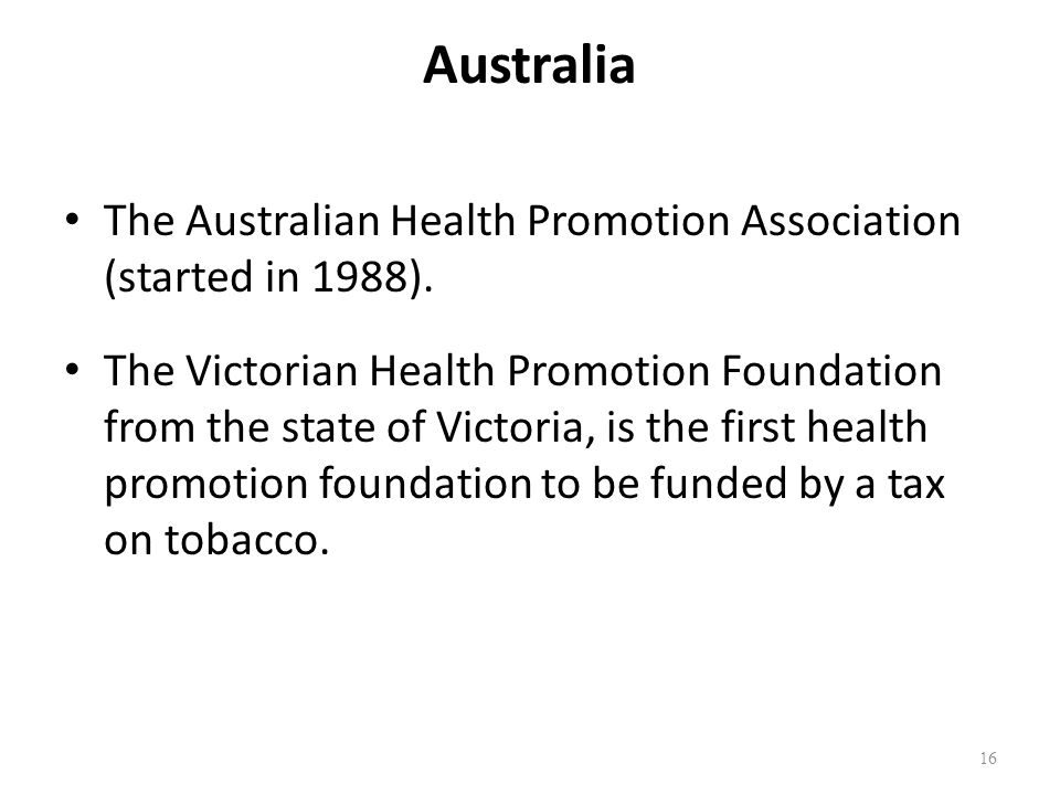 Australia The Australian Health Promotion Association (started in 1988).