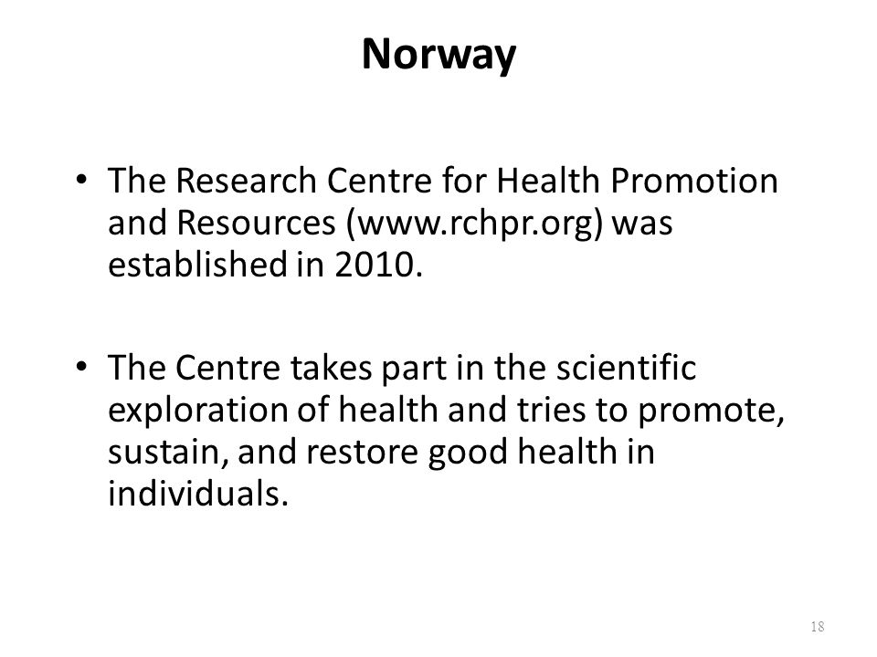 Norway The Research Centre for Health Promotion and Resources (www.rchpr.org) was established in 2010.