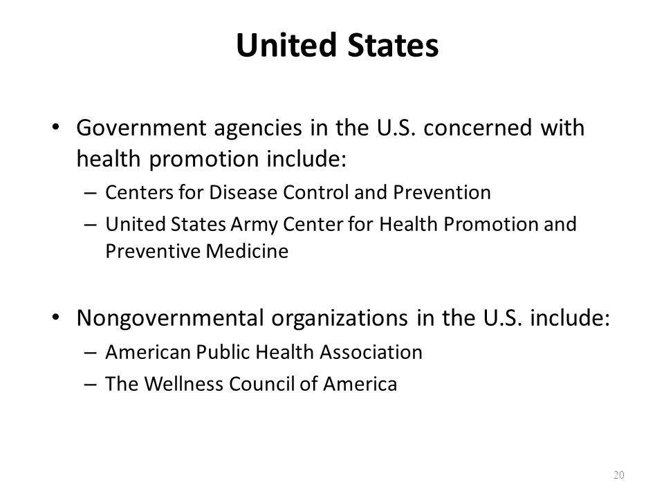 United States Government agencies in the U.S. concerned with health promotion include: Centers for Disease Control and Prevention.