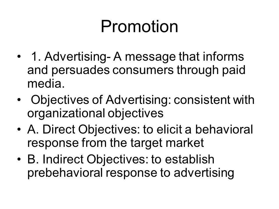 Promotion 1. Advertising- A message that informs and persuades consumers through paid media.