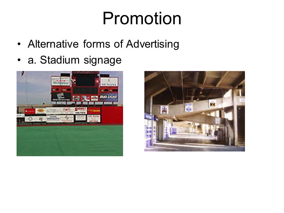 Promotion Alternative forms of Advertising a. Stadium signage
