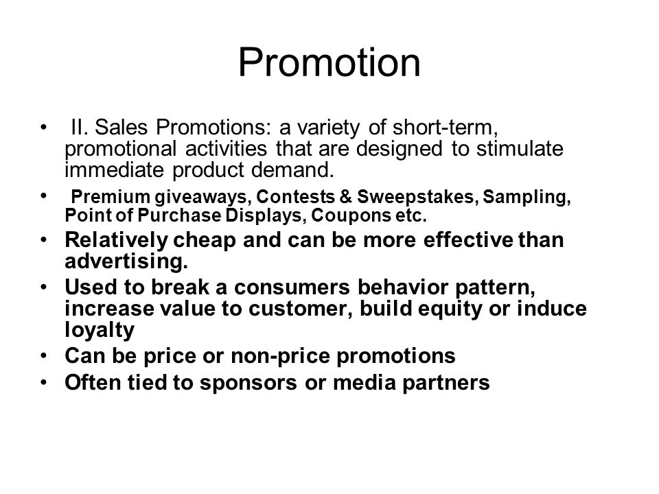 Promotion II. Sales Promotions: a variety of short-term, promotional activities that are designed to stimulate immediate product demand.