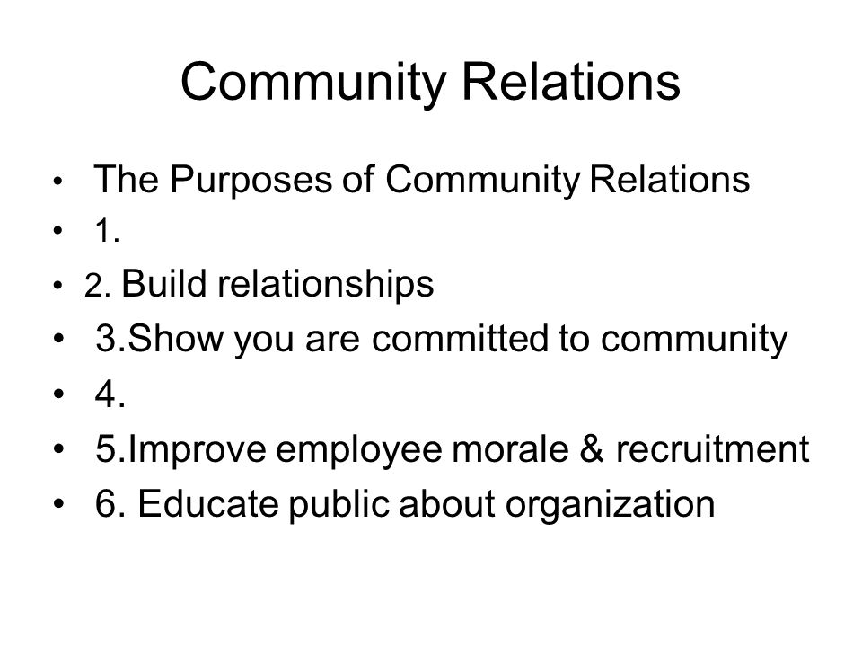 Community Relations 3.Show you are committed to community 4.