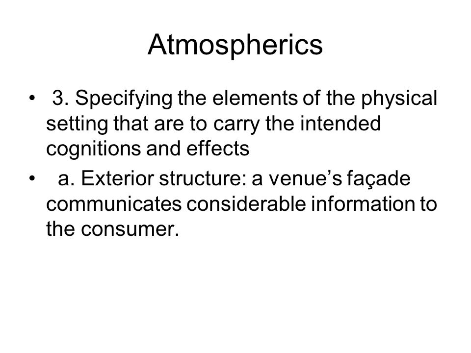 Atmospherics 3. Specifying the elements of the physical setting that are to carry the intended cognitions and effects.