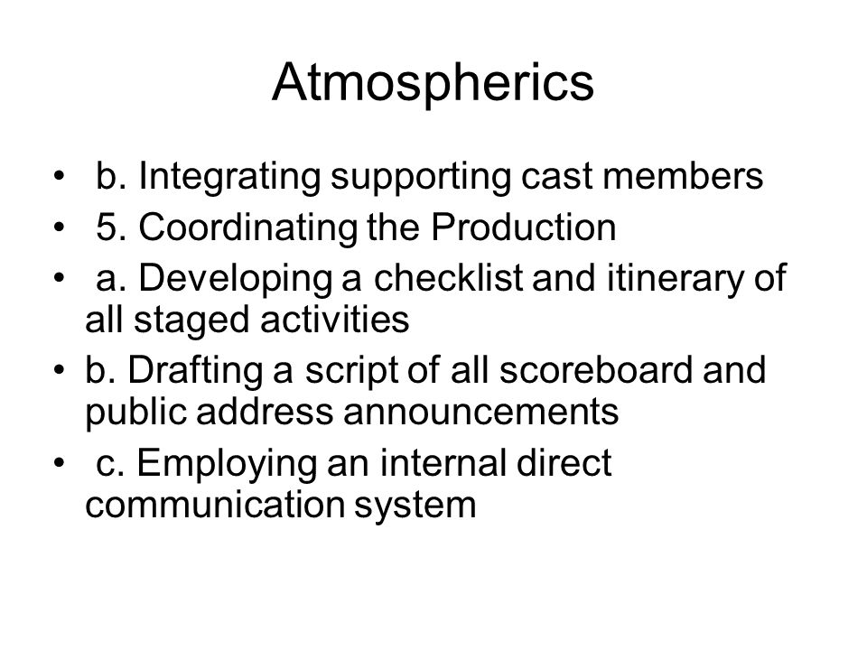 Atmospherics b. Integrating supporting cast members