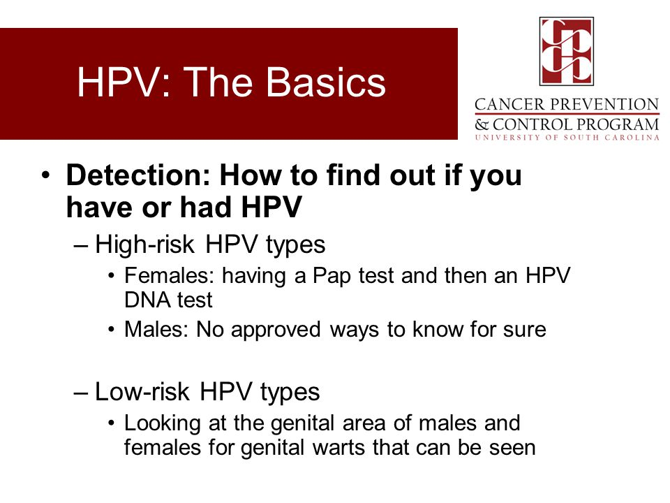 HPV: The Basics Detection: How to find out if you have or had HPV