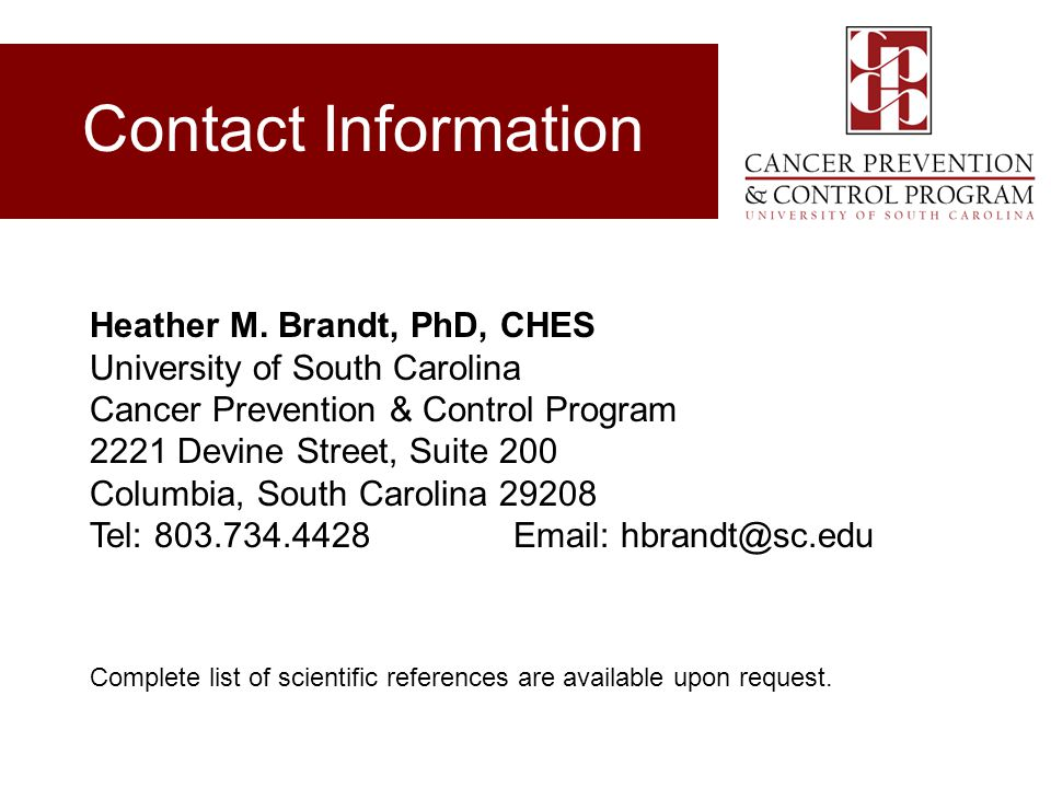 Contact Information Heather M. Brandt, PhD, CHES. University of South Carolina. Cancer Prevention & Control Program.