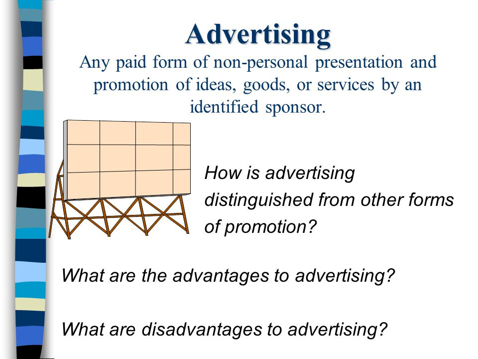 Advertising Any paid form of non-personal presentation and promotion of ideas, goods, or services by an identified sponsor.