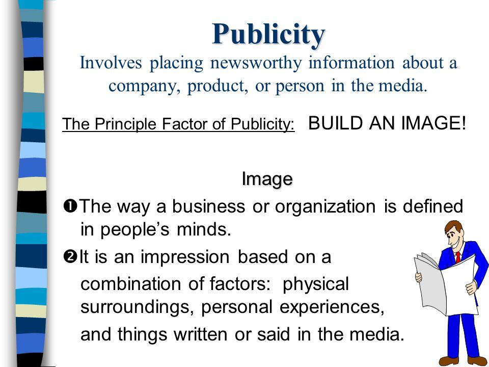 Publicity Involves placing newsworthy information about a company, product, or person in the media.