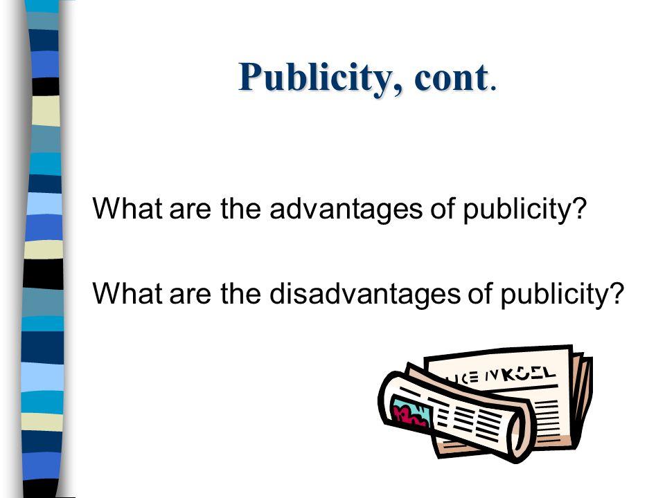 Publicity, cont. What are the advantages of publicity
