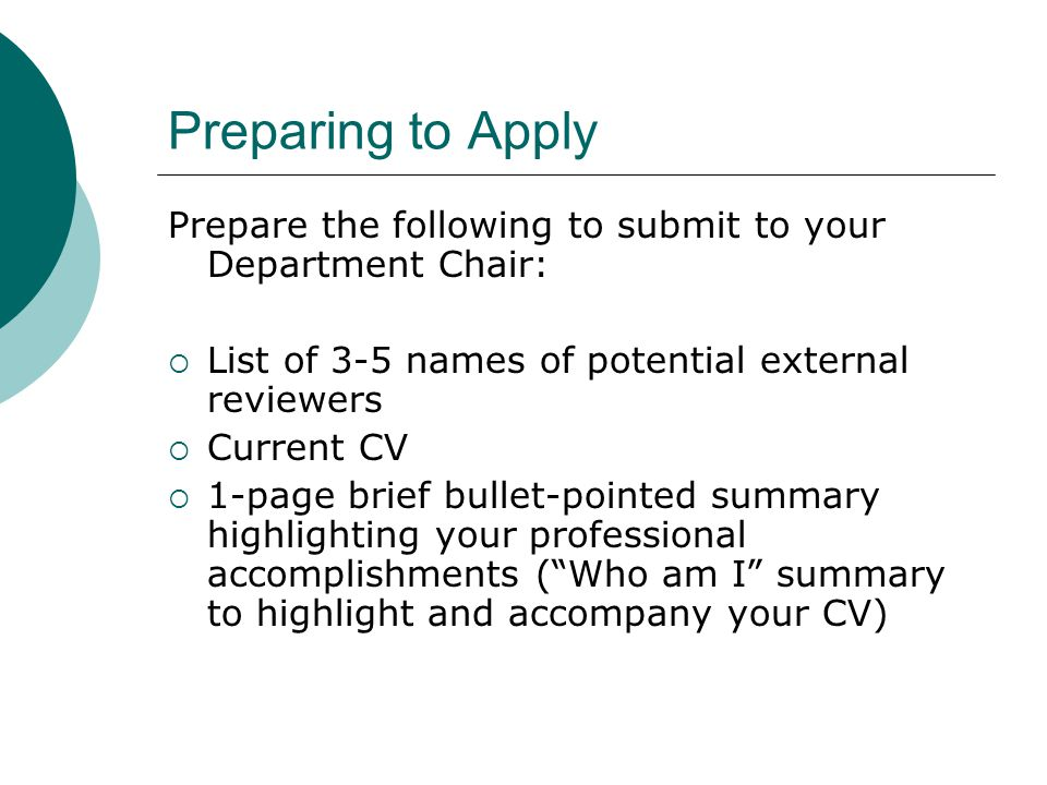 Preparing to Apply Prepare the following to submit to your Department Chair: List of 3-5 names of potential external reviewers.