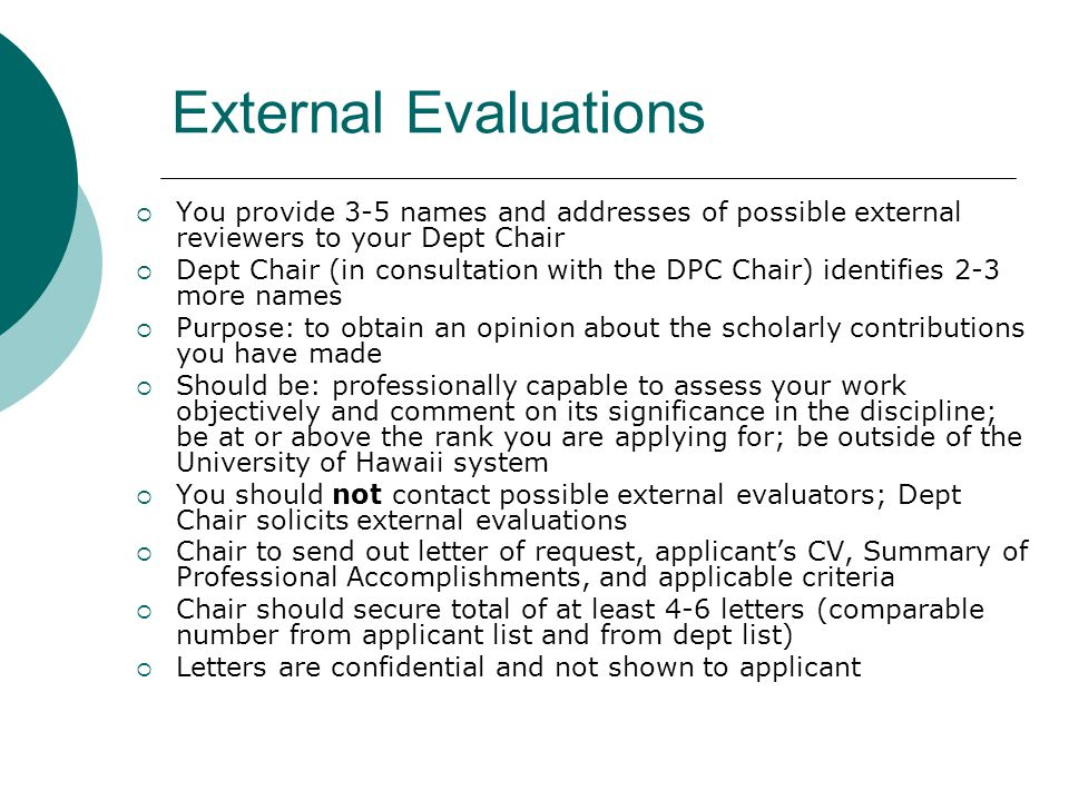 External Evaluations You provide 3-5 names and addresses of possible external reviewers to your Dept Chair.
