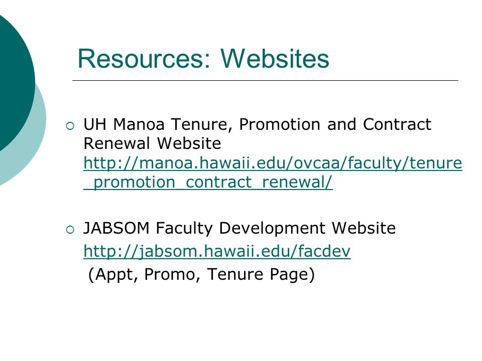 Resources: Websites UH Manoa Tenure, Promotion and Contract Renewal Website http://manoa.hawaii.edu/ovcaa/faculty/tenure_promotion_contract_renewal/