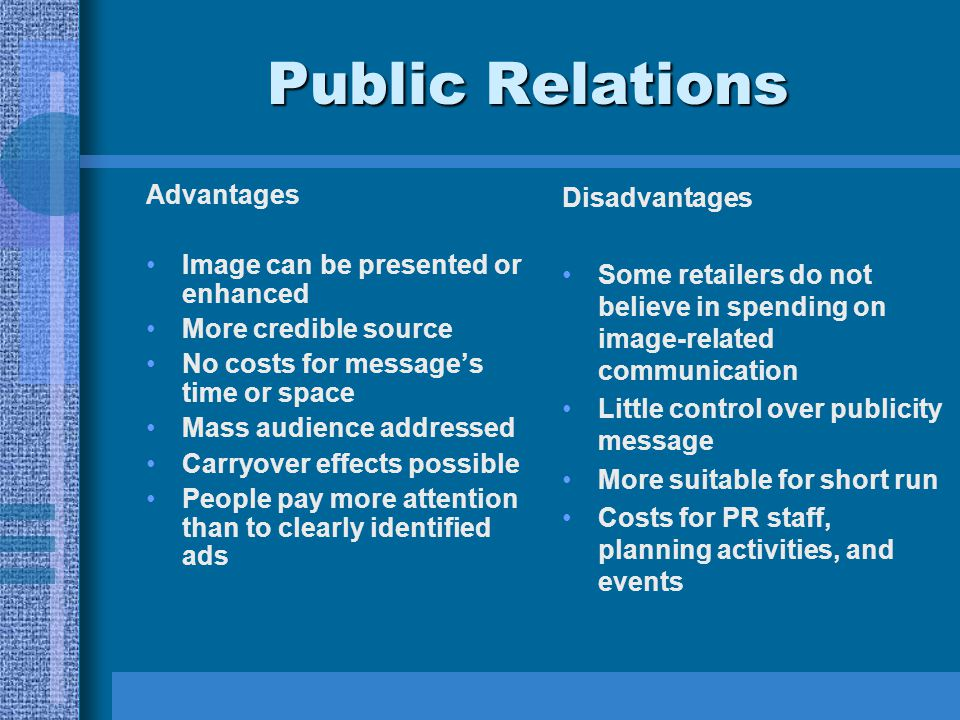 Public Relations Advantages Image can be presented or enhanced