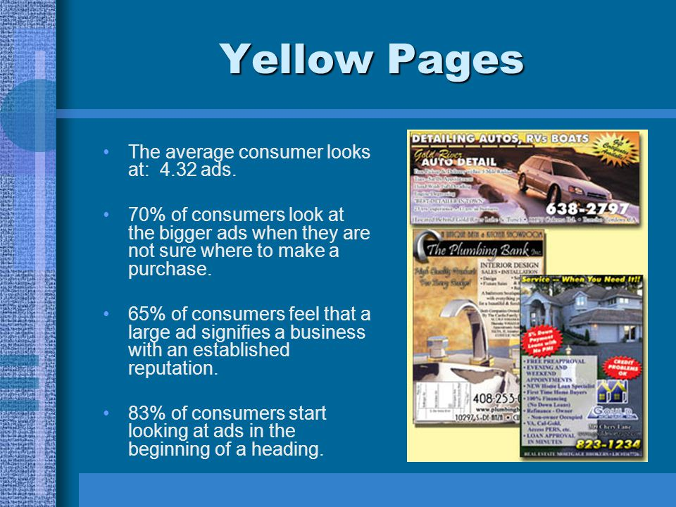 Yellow Pages The average consumer looks at: 4.32 ads.