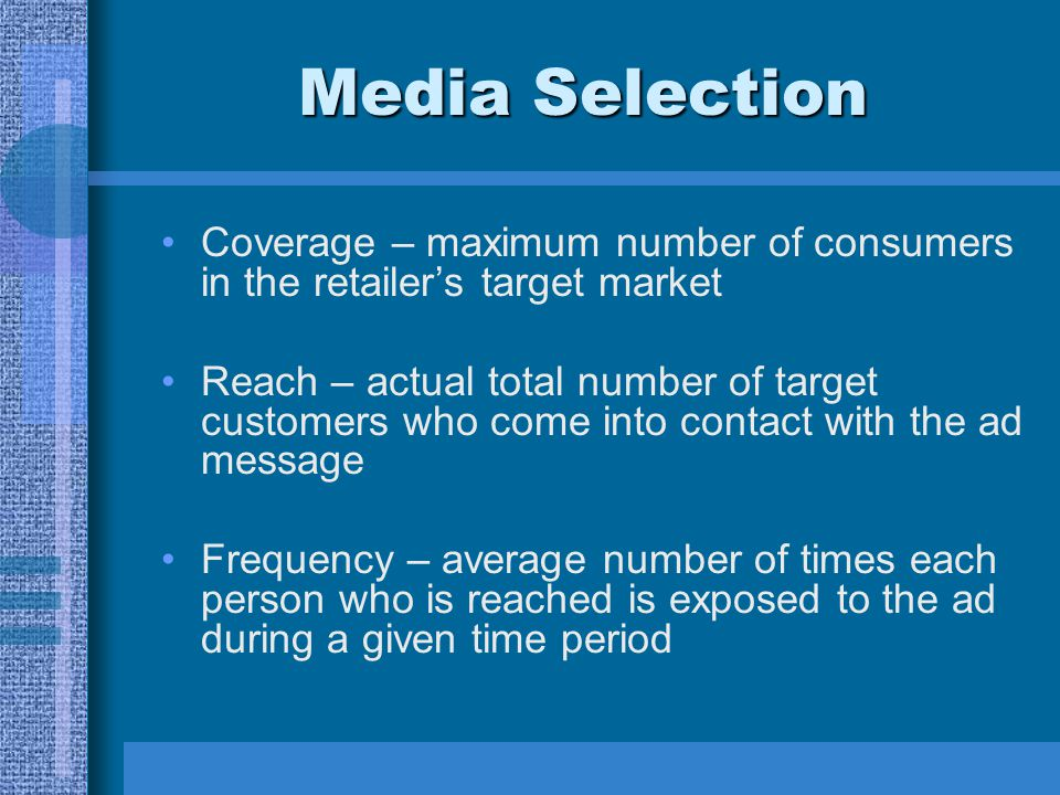 Media Selection Coverage – maximum number of consumers in the retailer's target market.