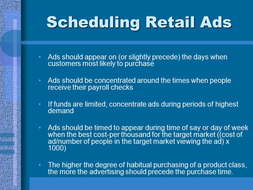 Scheduling Retail Ads Ads should appear on (or slightly precede) the days when customers most likely to purchase.
