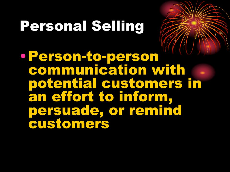 Personal Selling Person-to-person communication with potential customers in an effort to inform, persuade, or remind customers.