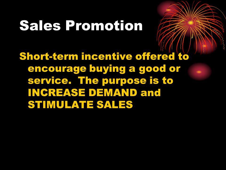 Sales Promotion Short-term incentive offered to encourage buying a good or service.